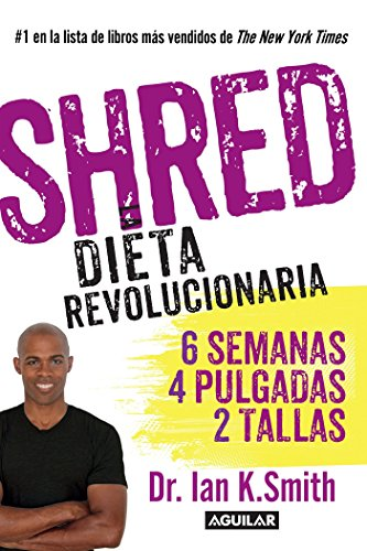 Shred: Una dieta revolucionaria / Shred: The Revolutionary Diet (Spanish Edition)