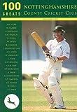 100 Greats: Nottinghamshire County Cricket Club