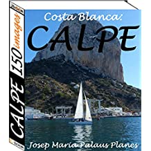 Costa Blanca: Calpe (150 images) (French Edition)