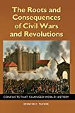 img - for The Roots and Consequences of Civil Wars and Revolutions: Conflicts That Changed World History book / textbook / text book