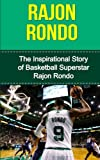 Rajon Rondo: The Inspirational Story of Basketball Superstar Rajon Rondo (Rajon Rondo Unauthorized Biography, Boston Celtics, University of Kentucky, NBA Books)