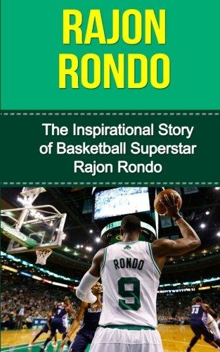 (Rajon Rondo: The Inspirational Story of Basketball Superstar Rajon Rondo (Rajon Rondo Unauthorized Biography, Boston Celtics, University of Kentucky, NBA Books))