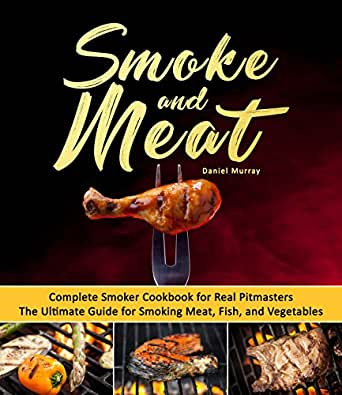 Smoking for Beginners fish and chicken with or without a smoker The ultimate guide to smoke meat