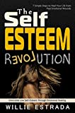 The Self-Esteem Revolution: Overcome Low Self-Esteem Through Emotional Healing / 7 Simple Steps to Heal Your Life from Past Emotional Wounds