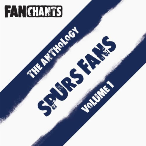 Spurs Fans Anthology I (Real Tottenham Hotspur Football Songs)