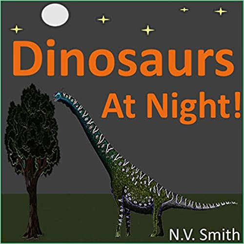 Dinosaurs At Night! (Animals At Night! Book 3)