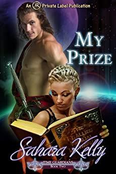 My Prize (Time Guardians Book 2) by [Kelly, Sahara]