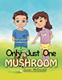 Only Just One Mushroom, Susan McDonald, 1477136177