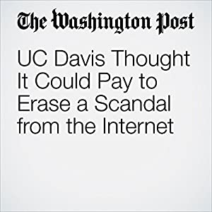 UC Davis Thought It Could Pay to Erase a Scandal from the Internet