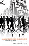 Crossover City : Resources for Urban Mission and Transformation, Davey, Andrew, 1441138641
