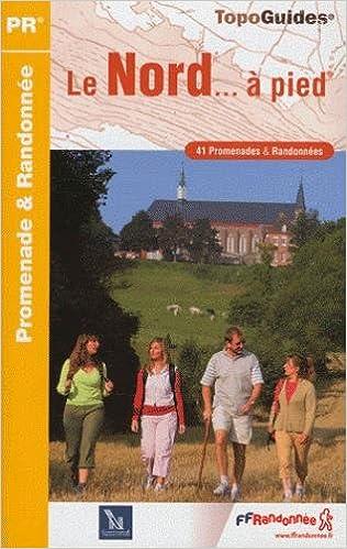 Amazon Fr Le Nord A Pied 41 Promenades Randonnees Ffrandonnee Livres