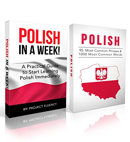 Polish: Learn Polish Bundle 2-1 (Polish: Learn Polish in a Week! &Polish: 95 Most Common Phrases & 1000 Most Common Words): Polish Language for Beginners (Learn Polish, Polish, Polish Learning) by Project Fluency
