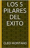 LOS 5 PILARES DEL EXITO (Spanish Edition)