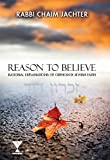 Reason To Believe: Rational Explanations of Orthodox Jewish Faith