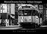 MonoChrome: Urban Images: A Collection of B&W Urban and Street Photography