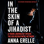 In the Skin of a Jihadist: A Young Journalist Enters the ISIS Recruitment Network | Anna Erelle,Erin Potter