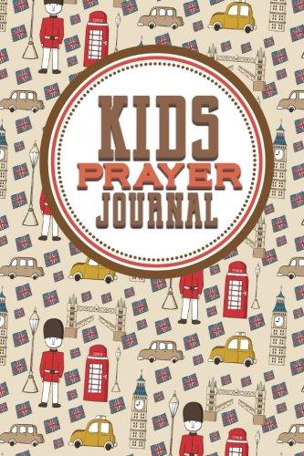 Download Kid's Prayer Journal: Children's Notebook to Inspire Conversation, Gratitude & Prayer with God, Cute London Cover (Kid's Prayer Journals) (Volume 34) pdf