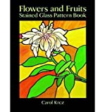 img - for [(Flowers and Fruits Stained Glass Pattern Book )] [Author: Carol Krez] [Jul-1994] book / textbook / text book