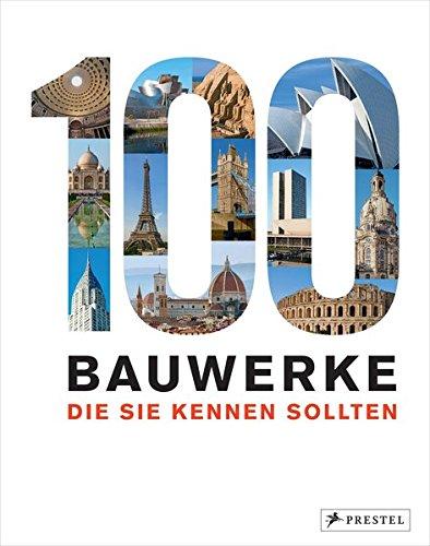 100 Bauwerke, die Sie kennen sollten Gebundenes Buch – 23. März 2015 Isabel Kuhl Florian Heine Prestel Verlag 3791381253