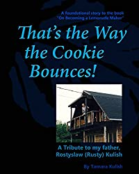 That's the Way the Cookie Bounces!: A foundational story to On Becoming a Lemonade Maker and a Trubute to my father.
