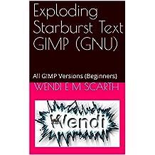 Exploding Starburst Text GIMP (GNU) : All GIMP Versions (Beginners) (GIMP Made Easy Book 100) (English Edition)