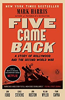 Five Came Back: A Story of Hollywood and the Second World War by [Harris, Mark]