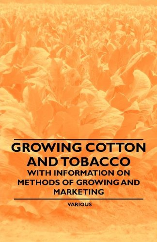 Growing Cotton and Tobacco - With Information on Methods of Growing and Marketing