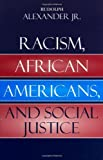 Racism, African Americans, and Social Justice, Rudolph Alexander, 074254348X