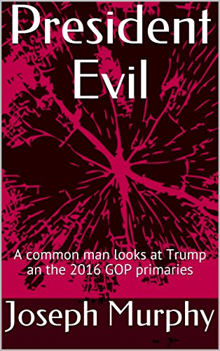 President Evil: A common man looks at Trump and the 2016 GOP ()
