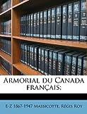 Armorial du Canada Français;, E-Z 1867-1947 Massicotte and Regis Roy, 1174554339
