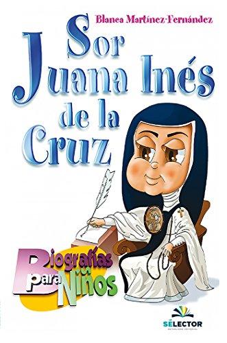 Sor Juana Inés de la Cruz (Infantil) (Spanish Edition) by [Blanca