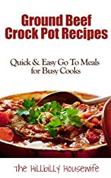 Ground Beef Slow Cooker Recipes - Quick & Easy Go To Meals for Busy Cooks (Hillbilly Housewife Crockpot Recipes Book 2)