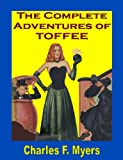 The Complete Adventures of Toffee, Charles F. Myers, 1440424055