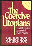 The Coercive Utopians, Rael J. Isaac and Erich Isaac, 0895266180