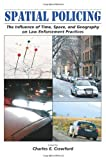 Spatial Policing : The Influence of Time, Space, and Geography on Law Enforcement Practices, Crawford, Charles E., 1594605661