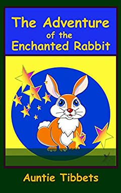 The Adventure of the Enchanted Rabbit: Children's Book Ages 3 - 5 (Animal Children's Books)