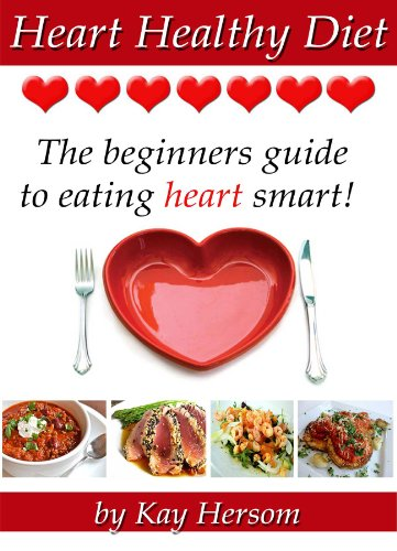 Amazon heart healthy diet the beginners guide to eating heart heart healthy diet the beginners guide to eating heart smart by hersom forumfinder Gallery
