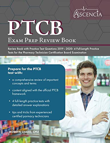 PTCB Exam Prep Review Book with Practice Test Questions 2019-2020: 4 Full-Length Practice Tests for the Pharmacy Technician Certification Board Examination (Study Guide For National Pharmacy Technician Certification)