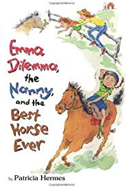 Emma Dilemma, The Nanny, And The Best Horse Ever (Emma Dilemma series Book 6)