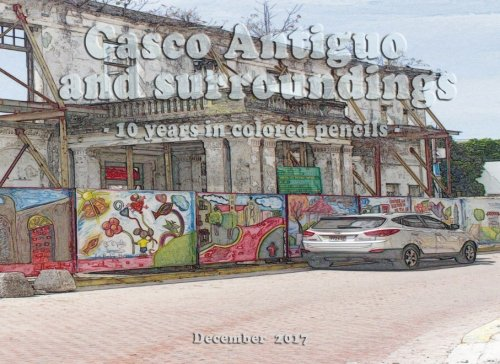 Casco Antiguo and surroundings: - 10 years in colored pencils (2008-17)