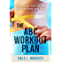 The ABC Workout Plan: Firm, Tone, and Tighten Your Abs, Butt, and Core