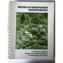 Micro-Hydropower Sourcebook: A Practical Guide to Design and Implementation in Developing Countries