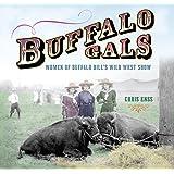 Buffalo Gals: Women Of Buffalo Bill's Wild West Show
