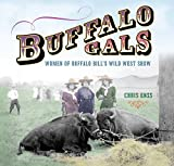 Buffalo Gals: Women Of Buffalo Bill's Wild West