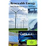 The essential guide to renewable energy incorporating why we should all love hydrogen