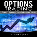 Options Trading: Powerful Beginners Guide to Dominate Stocks Audiobook by Jordon Sykes Narrated by Nathan W. Wood