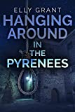 Hanging Around In The Pyrenees (Death in the Pyrenees Book 6)