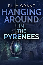 Hanging Around In The Pyrenees: Mountain Town Mystery Set In France (Death in the Pyrenees Book 6)