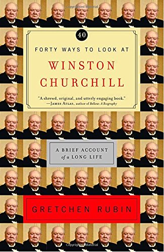 Forty Ways to Look at Winston Churchill: A Brief Account of a Long Life