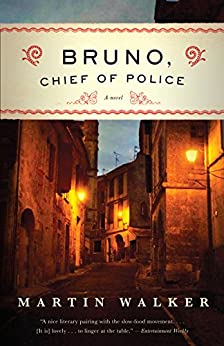 Bruno, Chief of Police: A Novel of the French Countryside [1] (Bruno Chief Of Police) by [Walker, Martin]